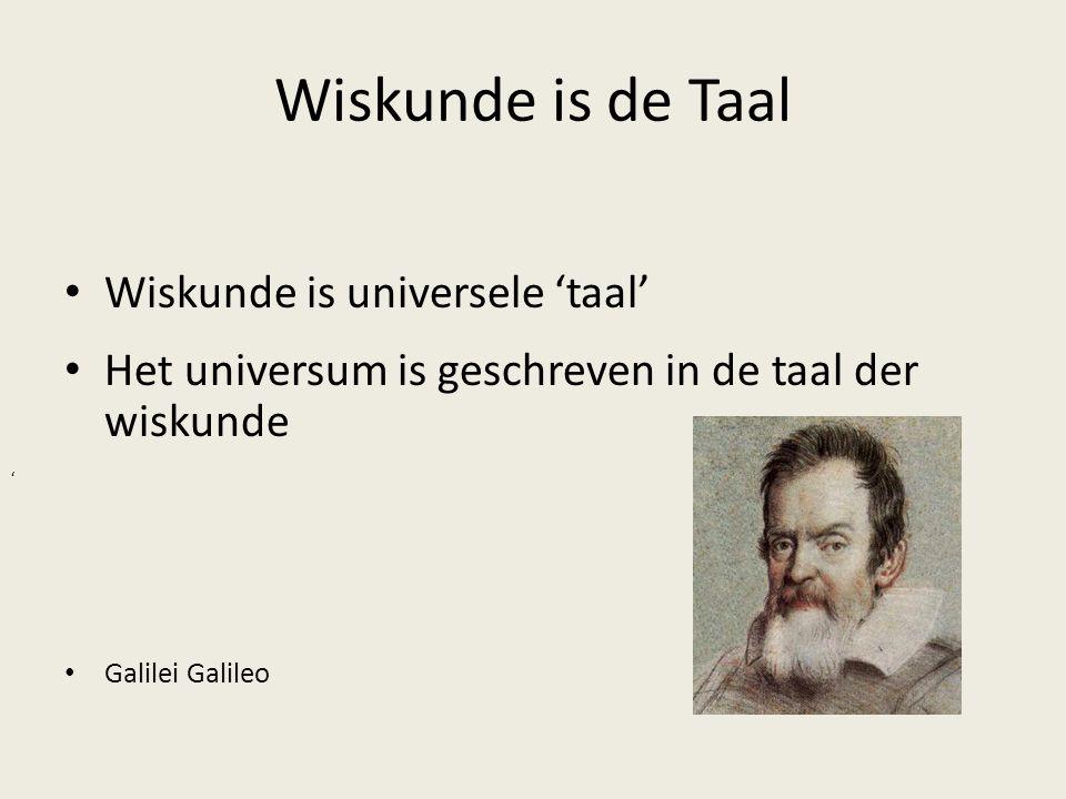 Wiskunde is de Taal Wiskunde is universele 'taal' Het universum is geschreven in de taal der wiskunde Galilei Galileo '