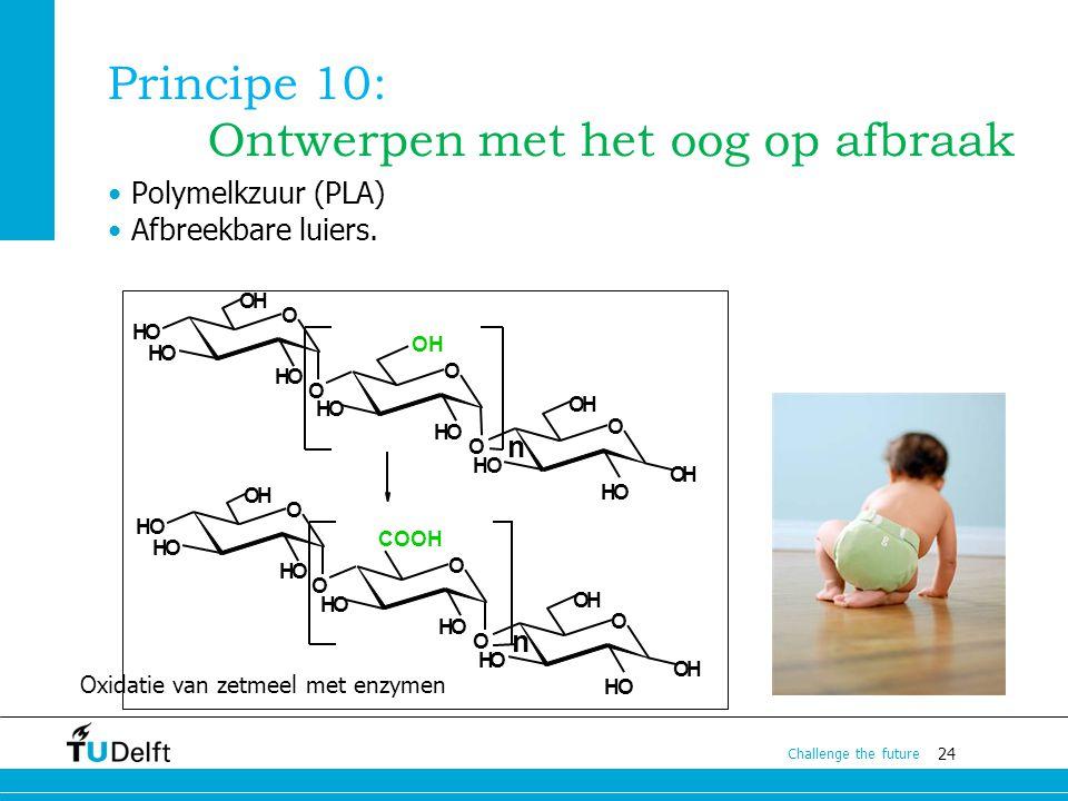 24 Challenge the future Principe 10: Ontwerpen met het oog op afbraak Polymelkzuur (PLA) Afbreekbare luiers. O OH OH HO HO HO HO HO OH O OH HO HO n O
