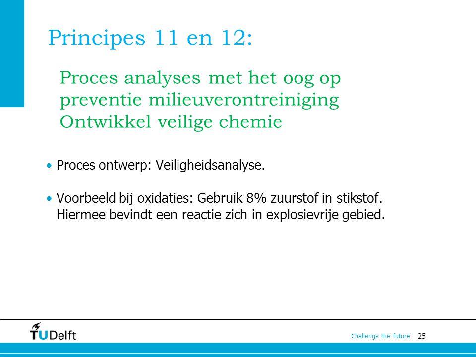 25 Challenge the future Principes 11 en 12: Proces ontwerp: Veiligheidsanalyse. Voorbeeld bij oxidaties: Gebruik 8% zuurstof in stikstof. Hiermee bevi