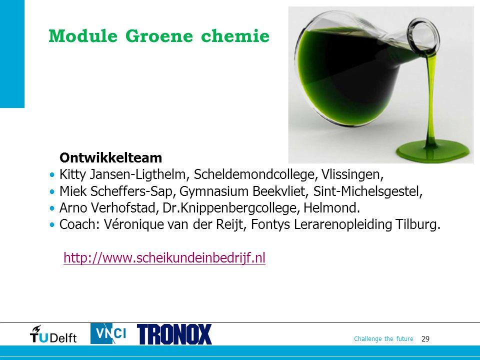 29 Challenge the future Module Groene chemie Ontwikkelteam Kitty Jansen-Ligthelm, Scheldemondcollege, Vlissingen, Miek Scheffers-Sap, Gymnasium Beekvl