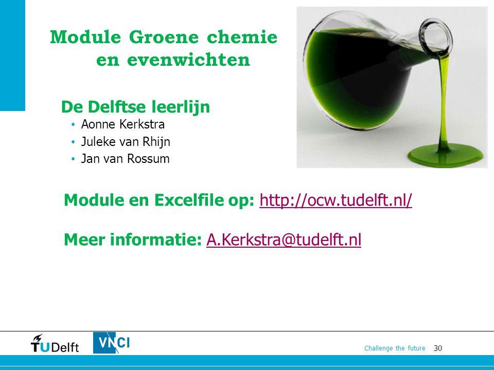 30 Challenge the future Module Groene chemie en evenwichten De Delftse leerlijn Aonne Kerkstra Juleke van Rhijn Jan van Rossum Module en Excelfile op: