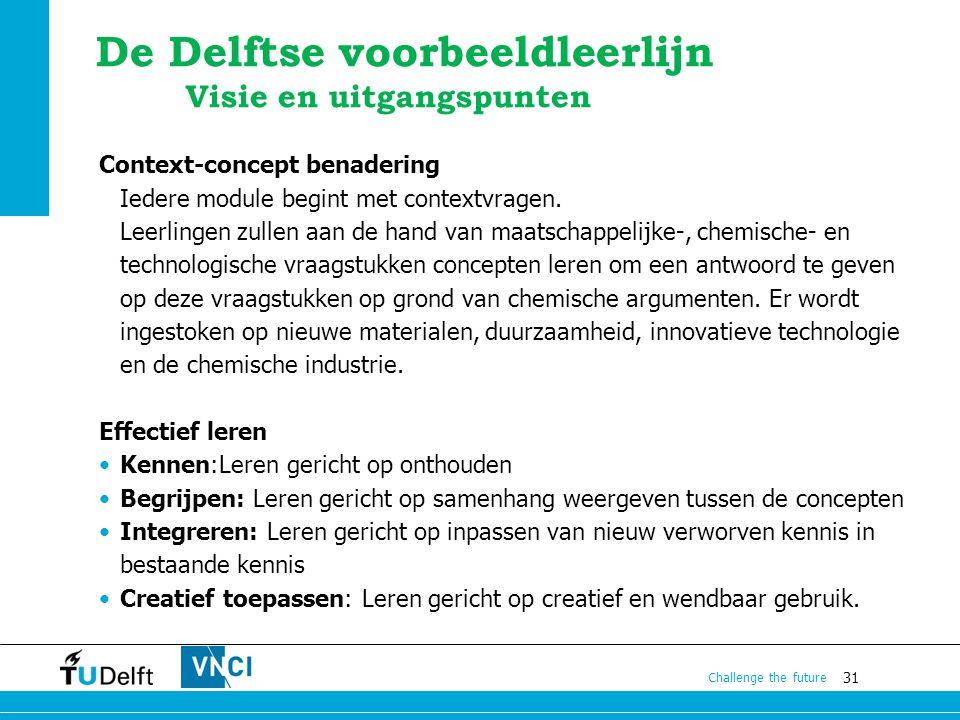 31 Challenge the future De Delftse voorbeeldleerlijn Visie en uitgangspunten Context-concept benadering Iedere module begint met contextvragen. Leerli