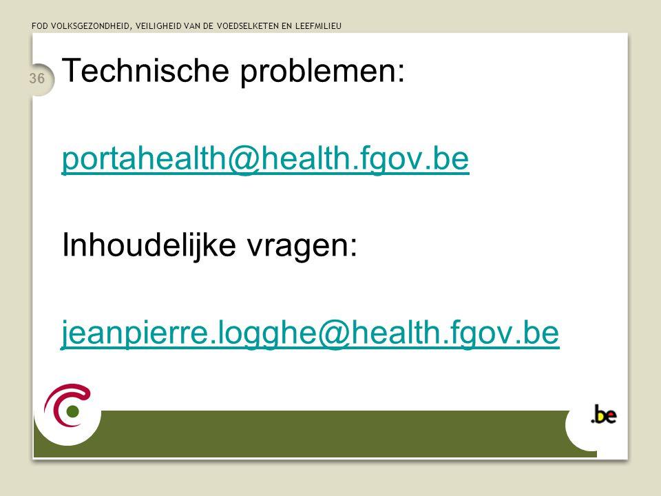 FOD VOLKSGEZONDHEID, VEILIGHEID VAN DE VOEDSELKETEN EN LEEFMILIEU 36 Technische problemen: portahealth@health.fgov.be Inhoudelijke vragen: jeanpierre.