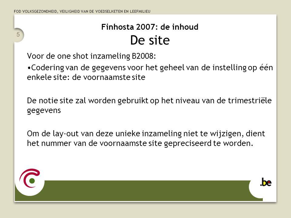 FOD VOLKSGEZONDHEID, VEILIGHEID VAN DE VOEDSELKETEN EN LEEFMILIEU 5 Finhosta 2007: de inhoud De site Voor de one shot inzameling B2008: Codering van d