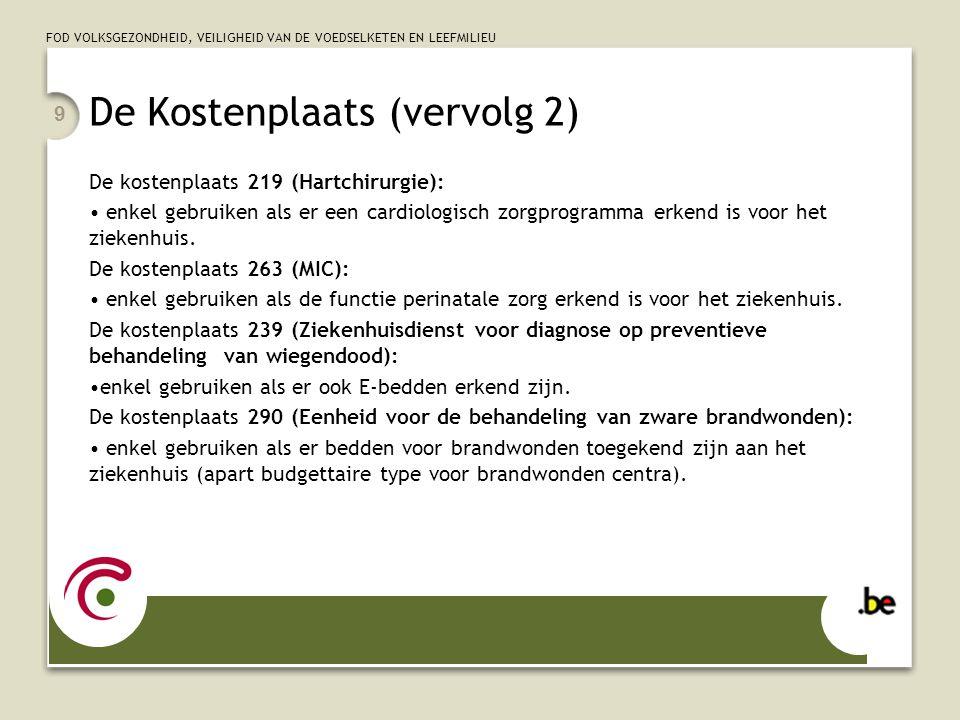 FOD VOLKSGEZONDHEID, VEILIGHEID VAN DE VOEDSELKETEN EN LEEFMILIEU 9 De Kostenplaats (vervolg 2) De kostenplaats 219 (Hartchirurgie): enkel gebruiken a