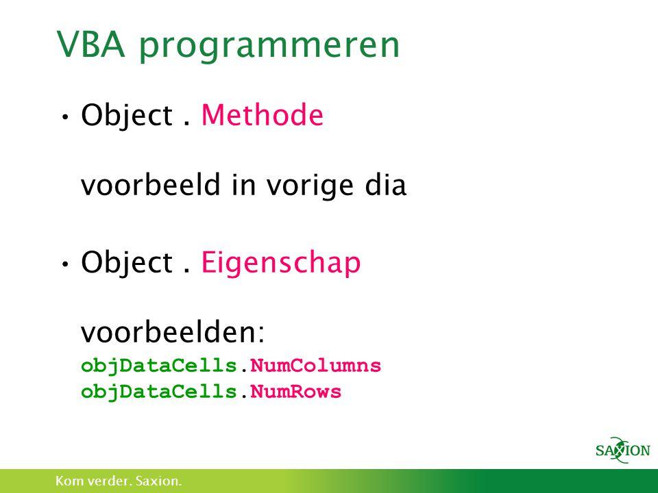 Kom verder. Saxion. VBA programmeren Object. Methode voorbeeld in vorige dia Object. Eigenschap voorbeelden: objDataCells.NumColumns objDataCells.NumR