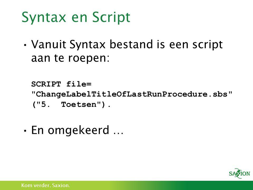 Kom verder. Saxion. Syntax en Script Vanuit Syntax bestand is een script aan te roepen: SCRIPT file=