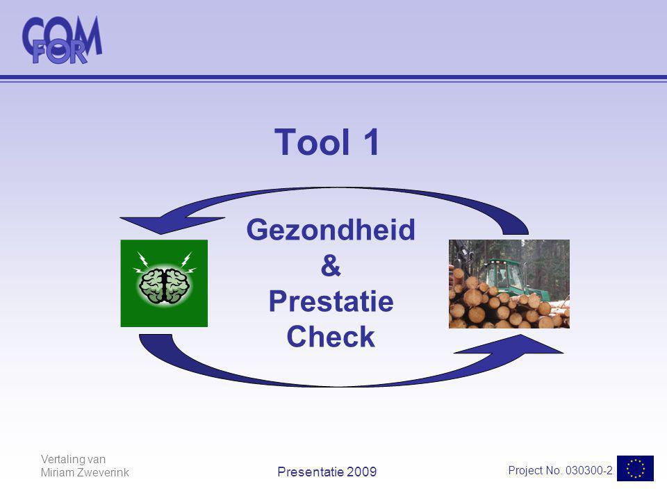 Vertaling van Miriam Zweverink Project No. 030300-2 Presentatie 2009 Tool 1 Gezondheid & Prestatie Check