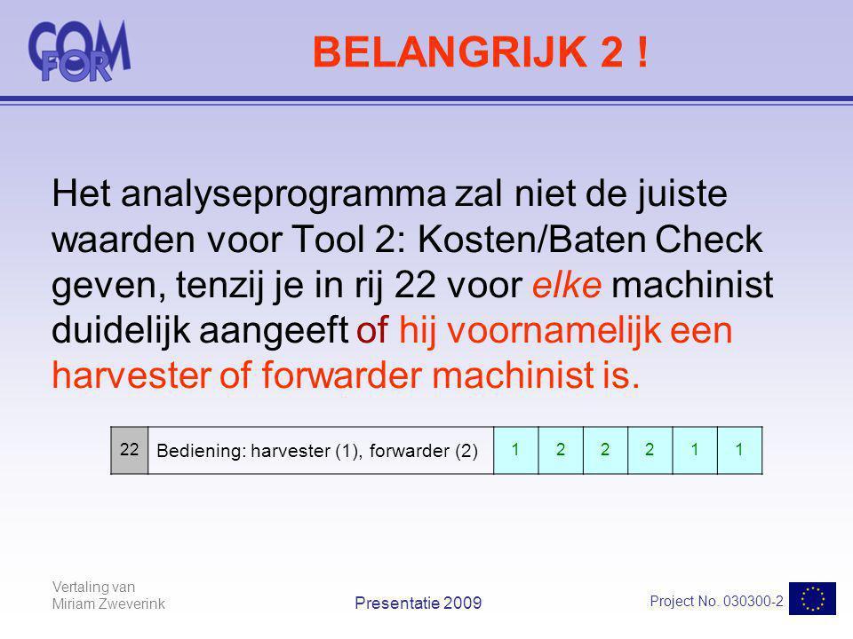 Vertaling van Miriam Zweverink Project No. 030300-2 Presentatie 2009 BELANGRIJK 2 ! Het analyseprogramma zal niet de juiste waarden voor Tool 2: Koste
