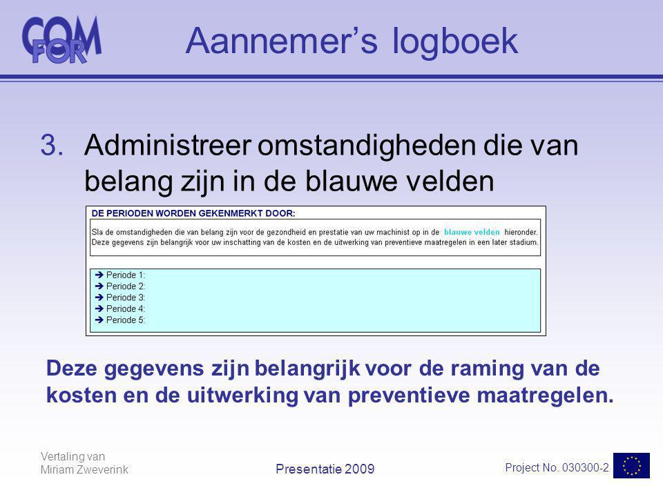 Vertaling van Miriam Zweverink Project No. 030300-2 Presentatie 2009 Aannemer's logboek 3.Administreer omstandigheden die van belang zijn in de blauwe