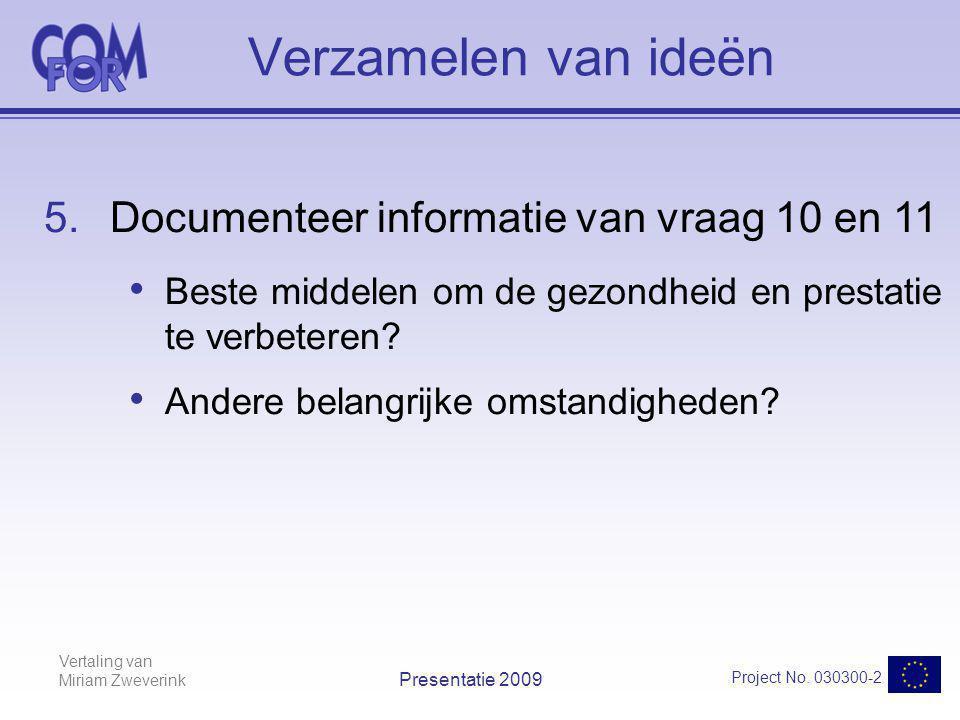 Vertaling van Miriam Zweverink Project No. 030300-2 Presentatie 2009 Verzamelen van ideën 5.Documenteer informatie van vraag 10 en 11 Beste middelen o
