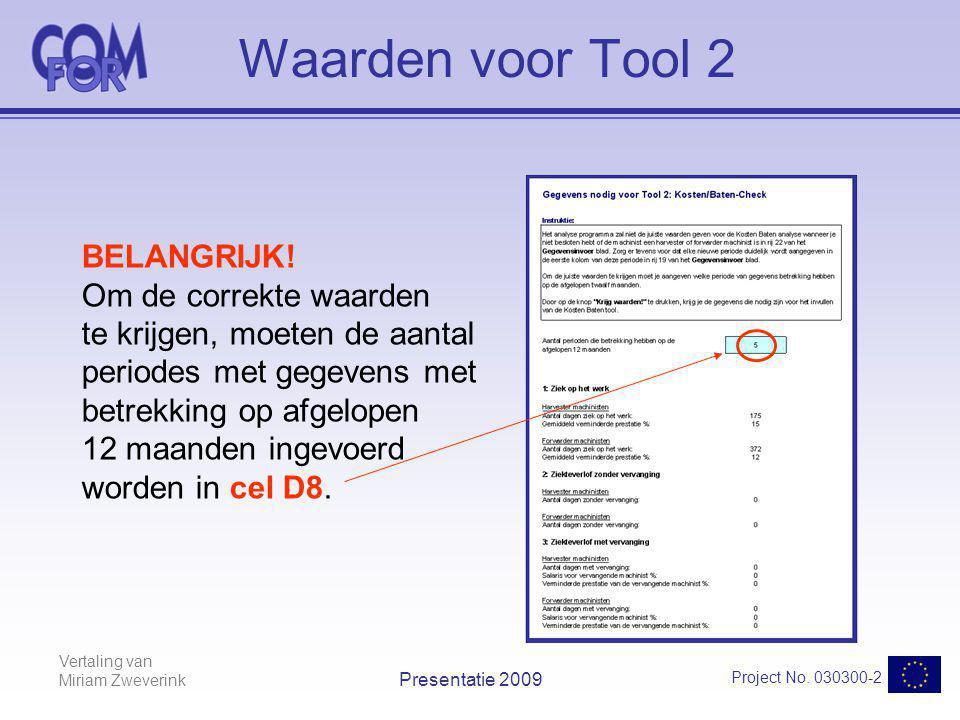 Vertaling van Miriam Zweverink Project No. 030300-2 Presentatie 2009 Waarden voor Tool 2 BELANGRIJK! Om de correkte waarden te krijgen, moeten de aant