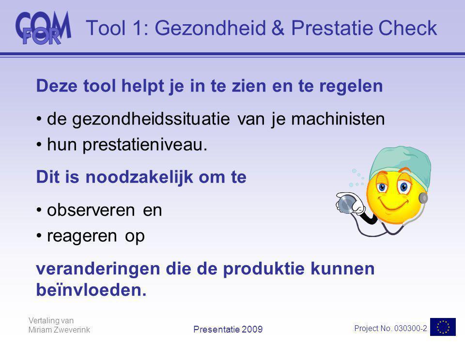Vertaling van Miriam Zweverink Project No. 030300-2 Presentatie 2009 Tool 1: Gezondheid & Prestatie Check Deze tool helpt je in te zien en te regelen