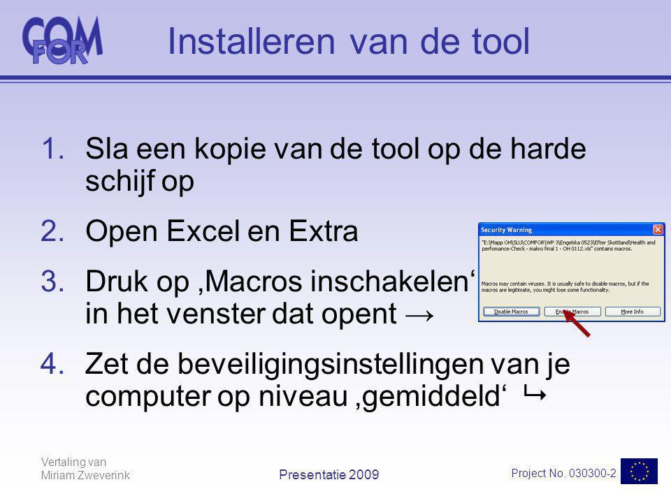 Vertaling van Miriam Zweverink Project No. 030300-2 Presentatie 2009 Installeren van de tool 1.Sla een kopie van de tool op de harde schijf op 2.Open