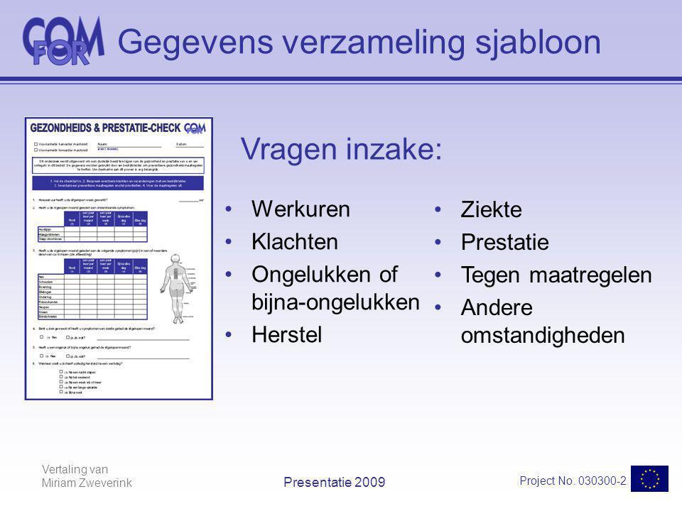 Vertaling van Miriam Zweverink Project No. 030300-2 Presentatie 2009 Gegevens verzameling sjabloon Werkuren Klachten Ongelukken of bijna-ongelukken He