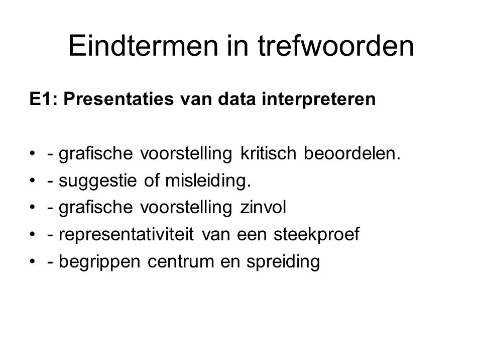 Eindtermen in trefwoorden E1: Presentaties van data interpreteren - grafische voorstelling kritisch beoordelen. - suggestie of misleiding. - grafische