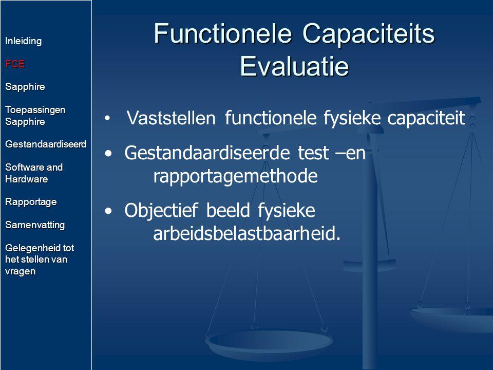 Functionele Capaciteits Evaluatie Vaststellen functionele fysieke capaciteit Gestandaardiseerde test –en rapportagemethode Objectief beeld fysieke arb