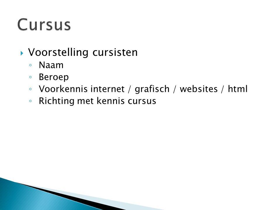  Voorstelling cursisten ◦ Naam ◦ Beroep ◦ Voorkennis internet / grafisch / websites / html ◦ Richting met kennis cursus