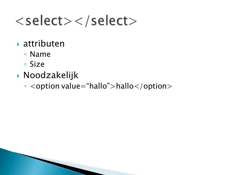 attributen ◦ Name ◦ Size  Noodzakelijk ◦ hallo