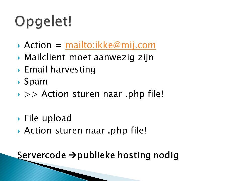  Action = mailto:ikke@mij.commailto:ikke@mij.com  Mailclient moet aanwezig zijn  Email harvesting  Spam  >> Action sturen naar.php file!  File u