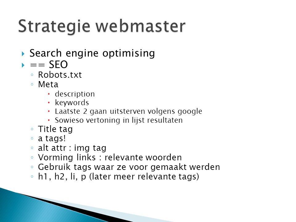  Search engine optimising  == SEO ◦ Robots.txt ◦ Meta  description  keywords  Laatste 2 gaan uitsterven volgens google  Sowieso vertoning in lijst resultaten ◦ Title tag ◦ a tags.