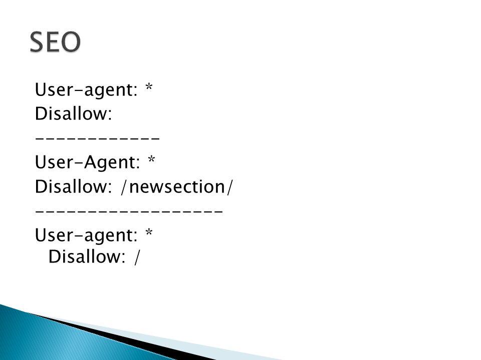 User-agent: * Disallow: ------------ User-Agent: * Disallow: /newsection/ ------------------ User-agent: * Disallow: /