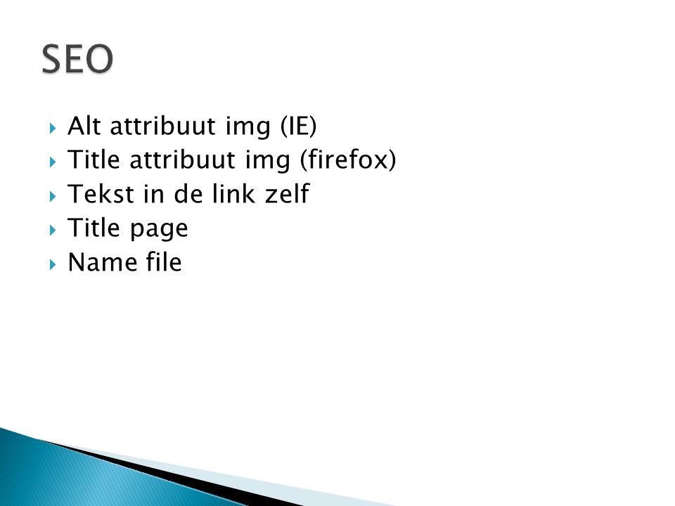  Alt attribuut img (IE)  Title attribuut img (firefox)  Tekst in de link zelf  Title page  Name file