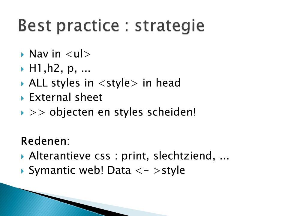  Nav in  H1,h2, p,...  ALL styles in in head  External sheet  >> objecten en styles scheiden! Redenen:  Alterantieve css : print, slechtziend,..