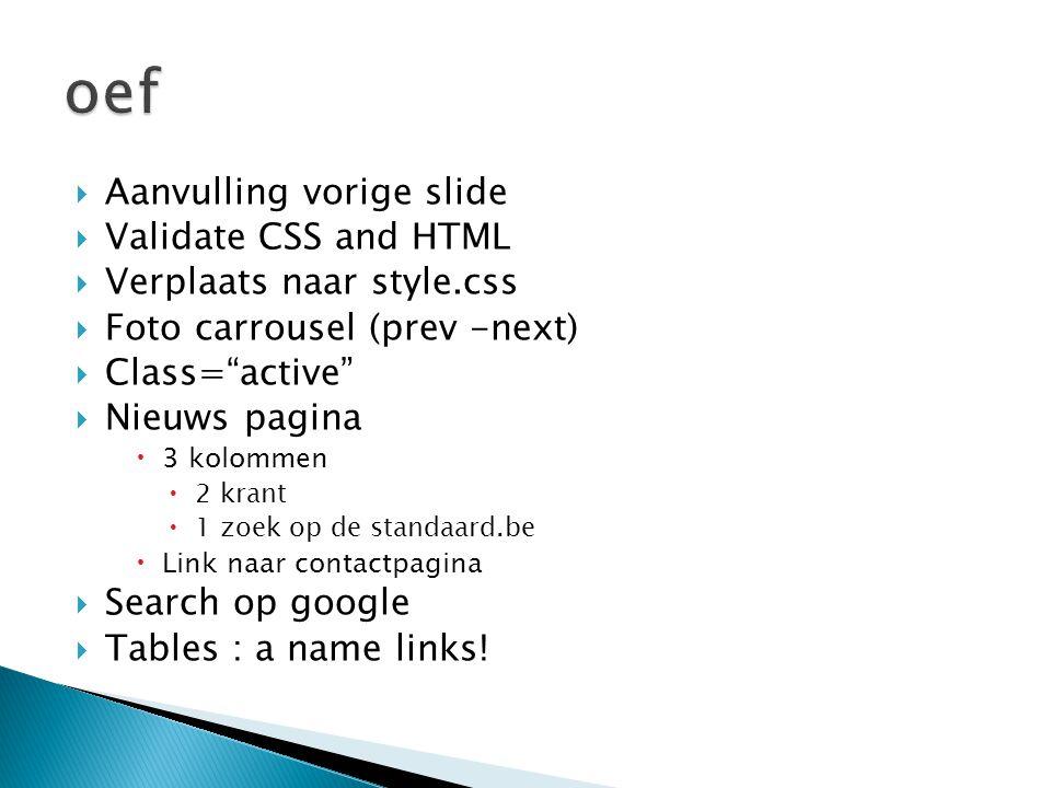""" Aanvulling vorige slide  Validate CSS and HTML  Verplaats naar style.css  Foto carrousel (prev -next)  Class=""""active""""  Nieuws pagina  3 kolomm"""
