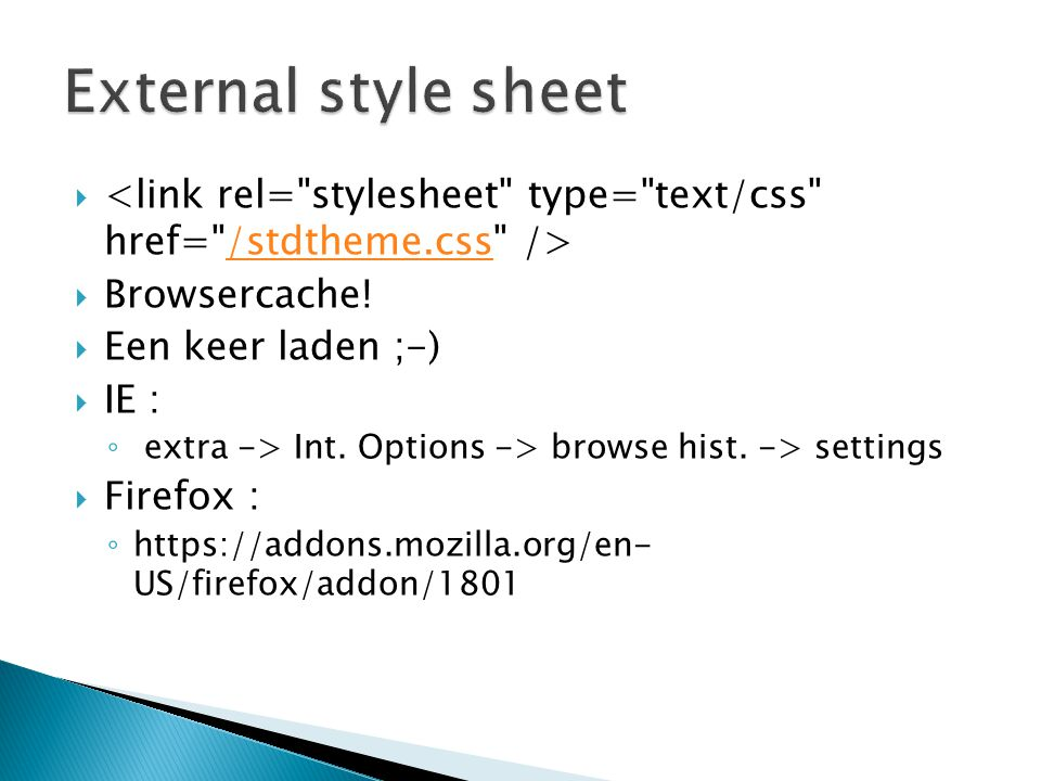  /stdtheme.css  Browsercache. Een keer laden ;-)  IE : ◦ extra -> Int.