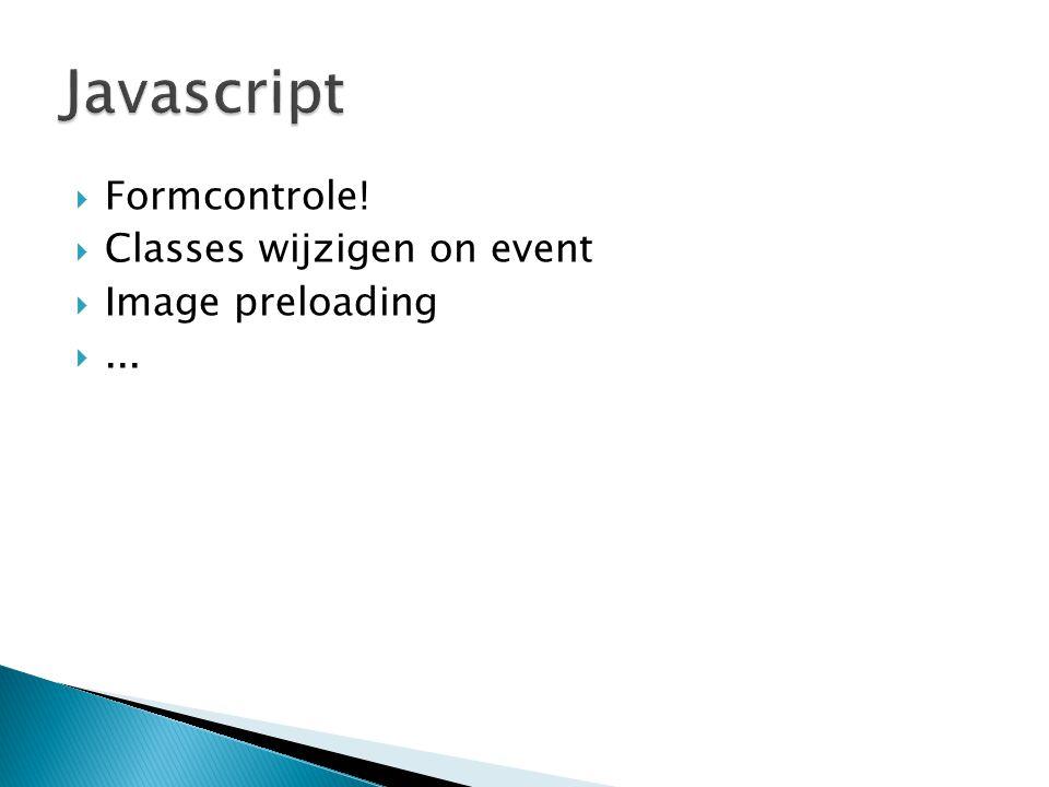  Formcontrole!  Classes wijzigen on event  Image preloading ...