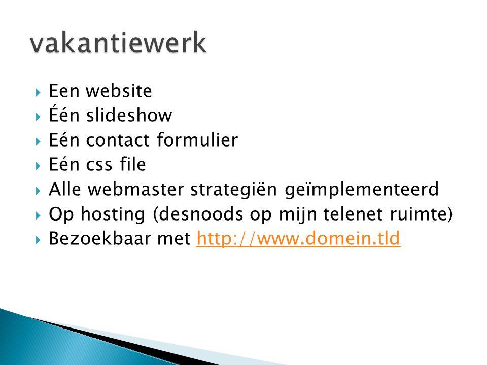  Een website  Één slideshow  Eén contact formulier  Eén css file  Alle webmaster strategiën geïmplementeerd  Op hosting (desnoods op mijn telene