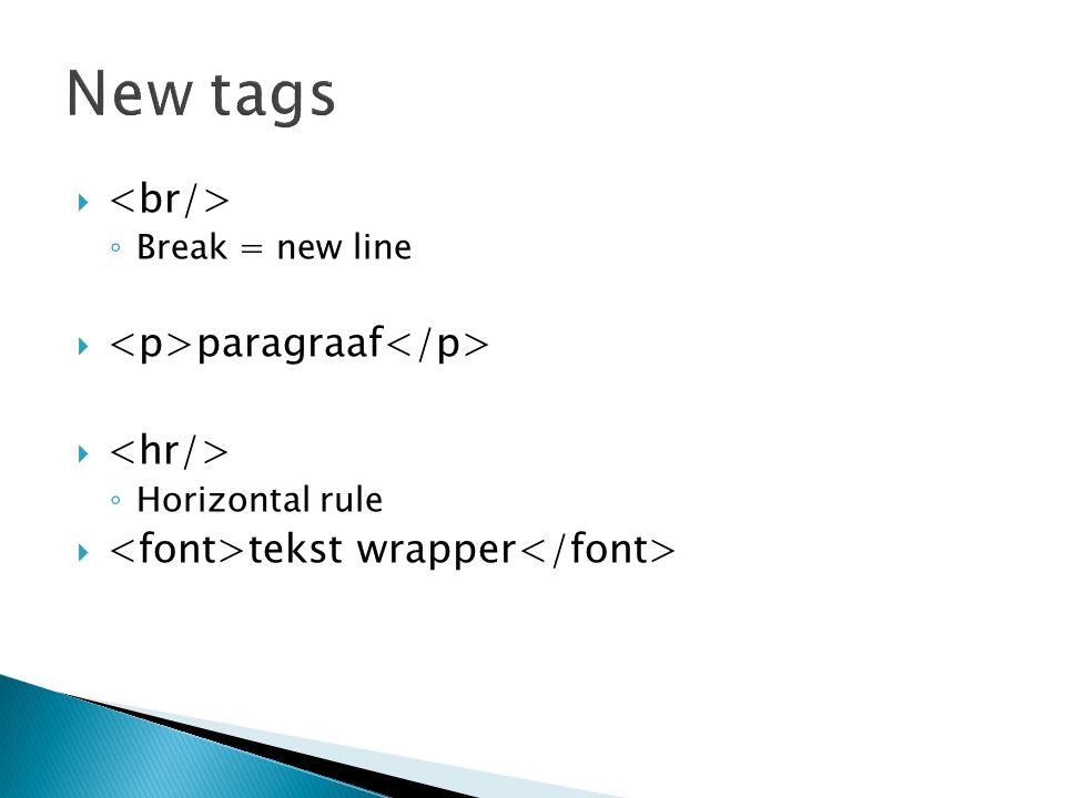  ◦ Break = new line  paragraaf  ◦ Horizontal rule  tekst wrapper
