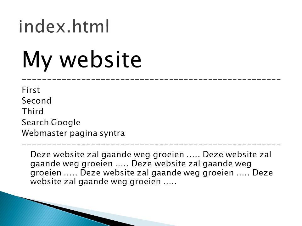 My website ----------------------------------------------------- First Second Third Search Google Webmaster pagina syntra ----------------------------------------------------- Deze website zal gaande weg groeien …..