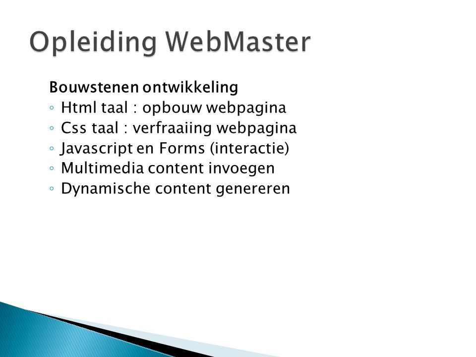  algemeen ◦ Werking internet ◦ DNS ◦ http/ftp ◦ Hosting  bouw ◦ Basis.html ◦ Aantal basis tags ◦ Attributen ◦ Gecombineerde tags ◦ Resource : alle tags : w3schools.com ◦ Iso chars ◦ Template.html ◦ Codevalidation : W3C ◦ Form (contact – post other site) ◦ Inline styles