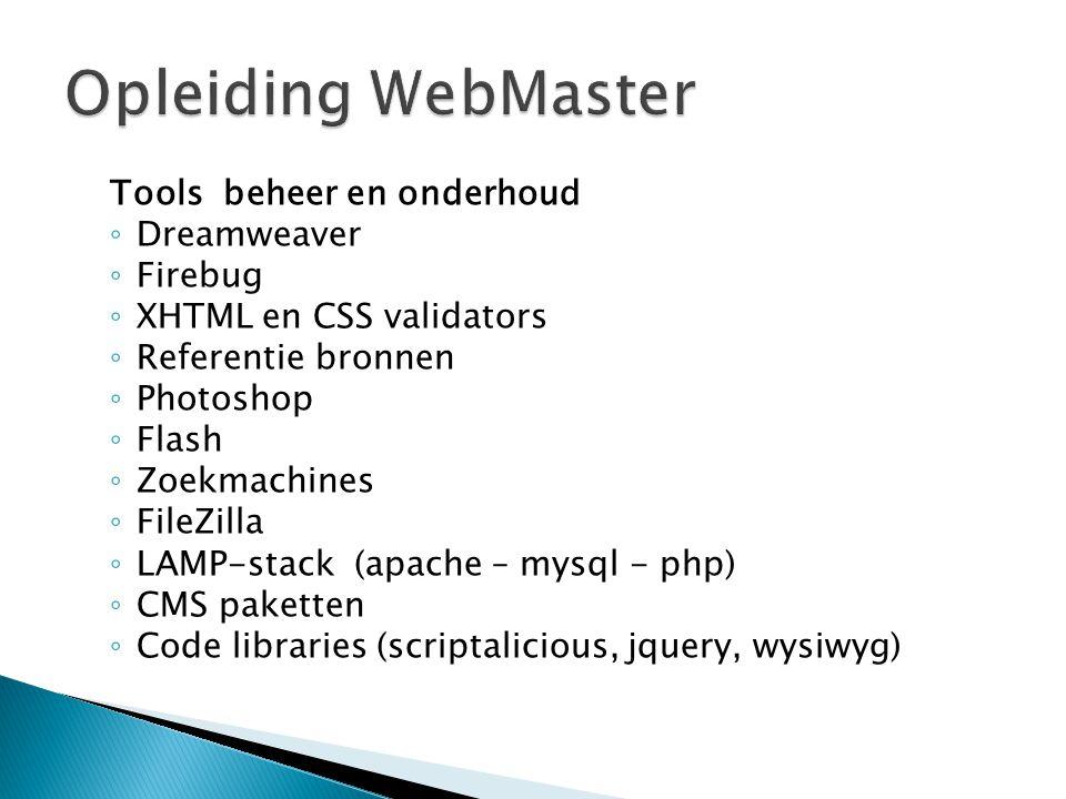 Tools beheer en onderhoud ◦ Dreamweaver ◦ Firebug ◦ XHTML en CSS validators ◦ Referentie bronnen ◦ Photoshop ◦ Flash ◦ Zoekmachines ◦ FileZilla ◦ LAMP-stack (apache – mysql - php) ◦ CMS paketten ◦ Code libraries (scriptalicious, jquery, wysiwyg)