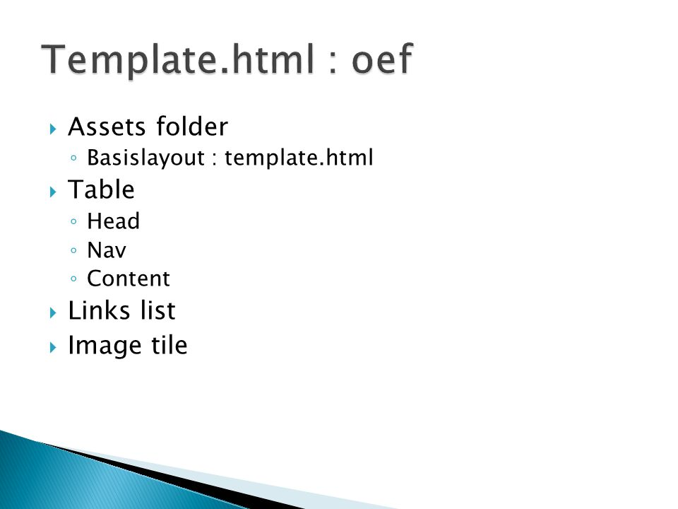  Assets folder ◦ Basislayout : template.html  Table ◦ Head ◦ Nav ◦ Content  Links list  Image tile