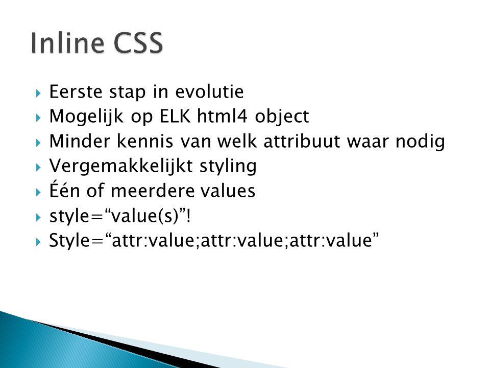  Eerste stap in evolutie  Mogelijk op ELK html4 object  Minder kennis van welk attribuut waar nodig  Vergemakkelijkt styling  Één of meerdere val