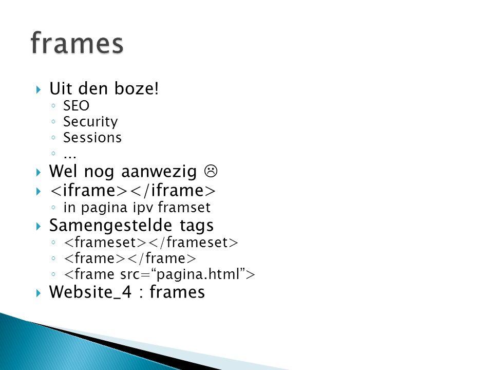  Uit den boze! ◦ SEO ◦ Security ◦ Sessions ◦...  Wel nog aanwezig   ◦ in pagina ipv framset  Samengestelde tags ◦  Website_4 : frames