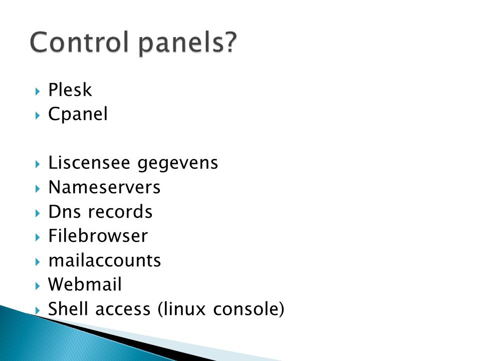  Plesk  Cpanel  Liscensee gegevens  Nameservers  Dns records  Filebrowser  mailaccounts  Webmail  Shell access (linux console)