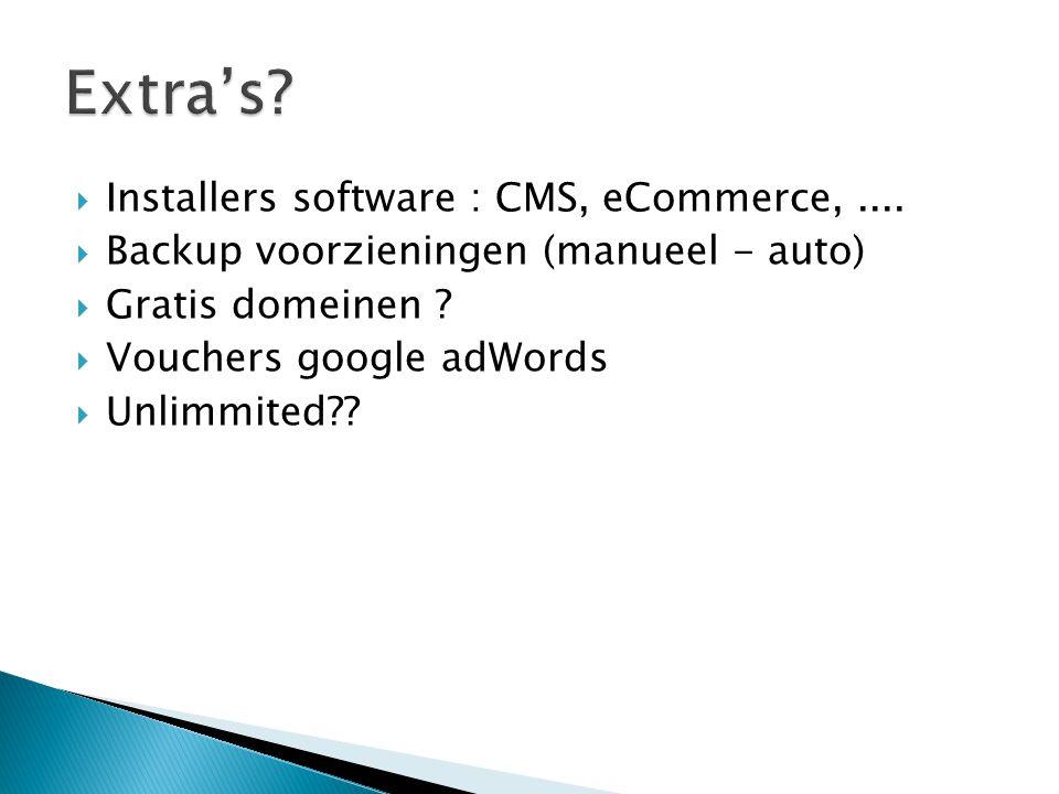  Installers software : CMS, eCommerce,....  Backup voorzieningen (manueel - auto)  Gratis domeinen ?  Vouchers google adWords  Unlimmited??