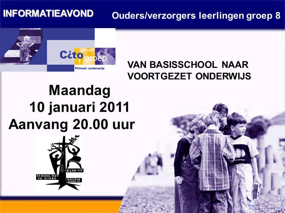 INFORMATIEAVOND Ouders/verzorgers leerlingen groep 8 Maandag 10 januari 2011 Aanvang 20.00 uur VAN BASISSCHOOL NAAR VOORTGEZET ONDERWIJS
