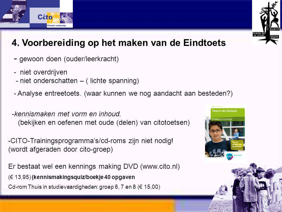 Informatie avond – CITO 11-01-06 4. Voorbereiding op het maken van de Eindtoets - gewoon doen (ouder/leerkracht) - niet overdrijven - niet onderschatt