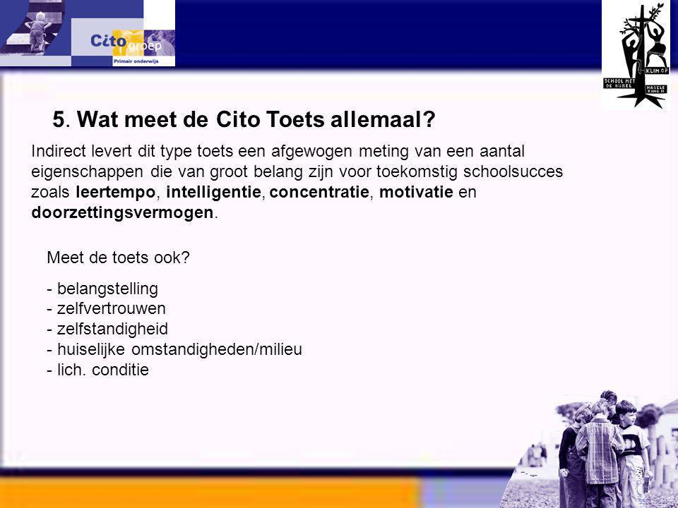 Informatie avond – CITO 11-01-06 5. Wat meet de Cito Toets allemaal? Meet de toets ook? - belangstelling - zelfvertrouwen - zelfstandigheid - huiselij
