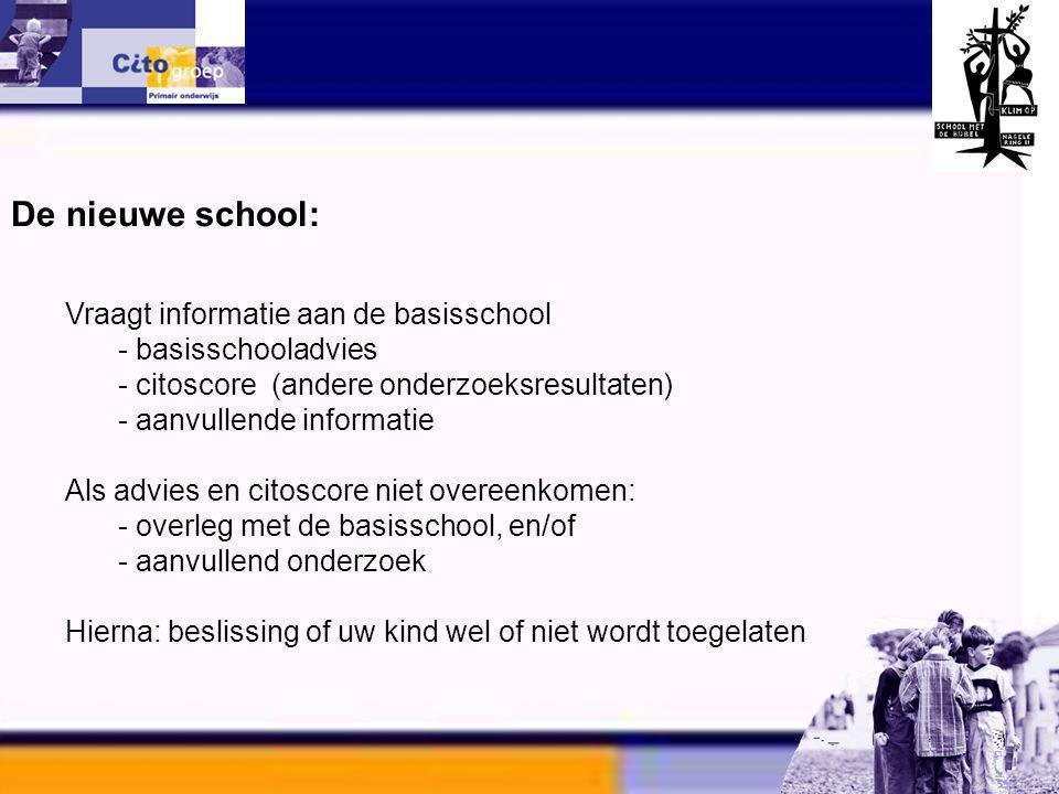 Informatie avond – CITO 11-01-06 De nieuwe school: Vraagt informatie aan de basisschool - basisschooladvies - citoscore (andere onderzoeksresultaten)