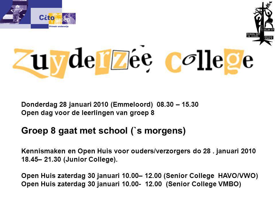 Informatie avond – CITO 18-01-06 Donderdag 28 januari 2010 (Emmeloord) 08.30 – 15.30 Open dag voor de leerlingen van groep 8 Groep 8 gaat met school (