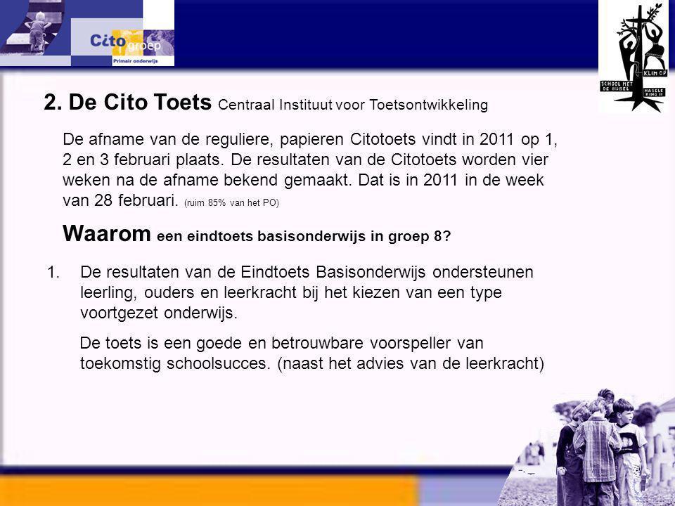 2. De Cito Toets Centraal Instituut voor Toetsontwikkeling De afname van de reguliere, papieren Citotoets vindt in 2011 op 1, 2 en 3 februari plaats.