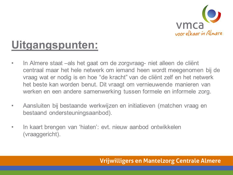 Uitgangspunten: In Almere staat –als het gaat om de zorgvraag- niet alleen de cliënt centraal maar het hele netwerk om iemand heen wordt meegenomen bi