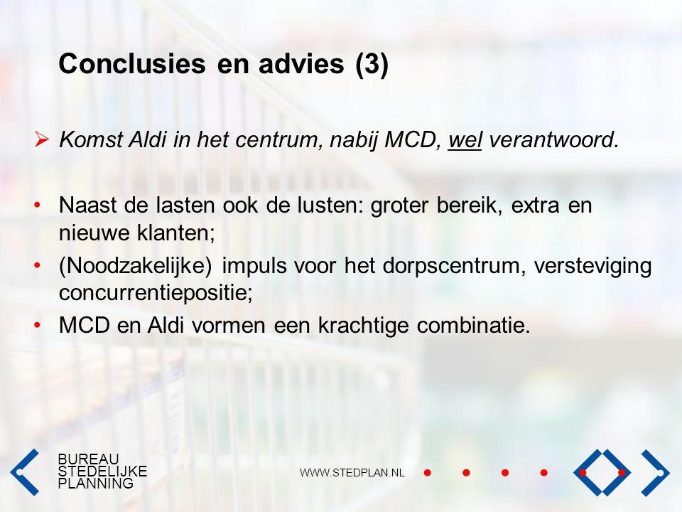 BUREAU STEDELIJKE PLANNING WWW.STEDPLAN.NL Conclusies en advies (3)  Komst Aldi in het centrum, nabij MCD, wel verantwoord. Naast de lasten ook de lu