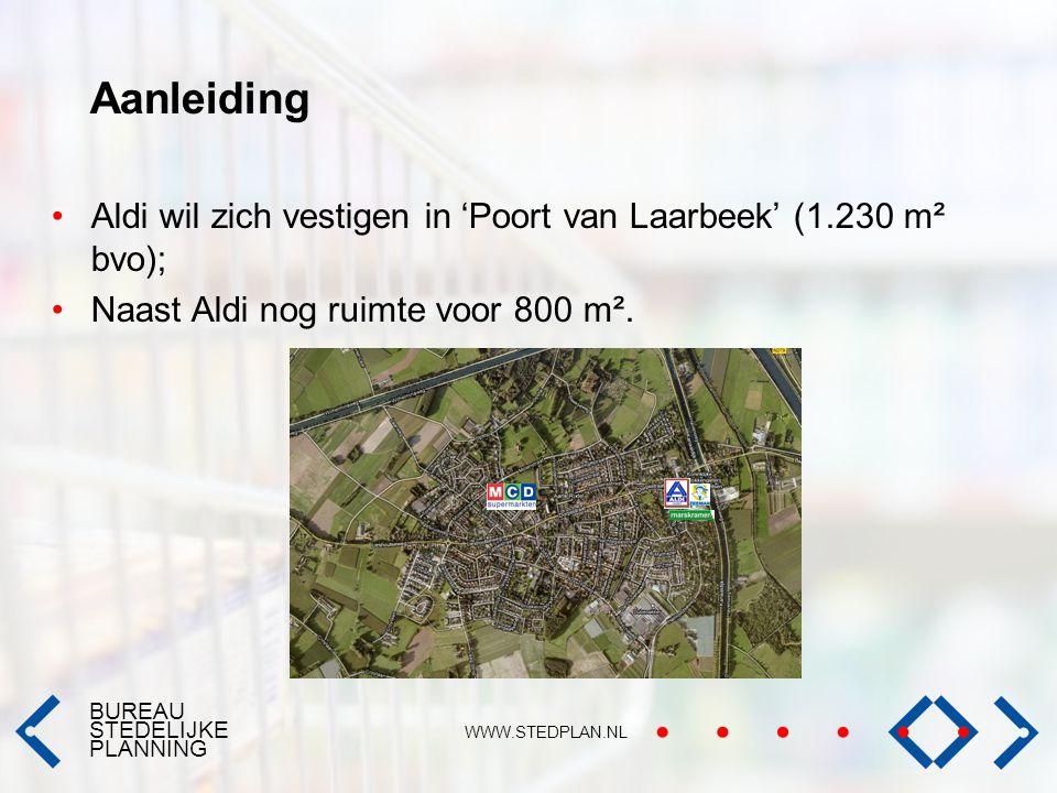 BUREAU STEDELIJKE PLANNING WWW.STEDPLAN.NL Aanleiding Aldi wil zich vestigen in 'Poort van Laarbeek' (1.230 m² bvo); Naast Aldi nog ruimte voor 800 m²